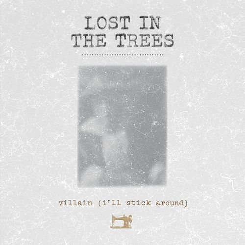 Villain [I'll Stick Around] by Lost In The Trees