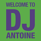 Welcome To DJ Antoine by Various Artists