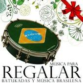 Música para Regalar. Batukadas y Música Brasileña von Samba Brazilian Batucada Band