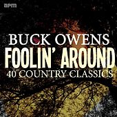 Foolin' Around - 40 Country Classics by Buck Owens