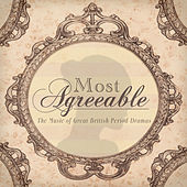Most Agreeable - The Music of Great British Period Drama by Various Artists