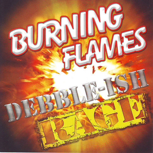 Debble-Ish Rage by Burning Flames