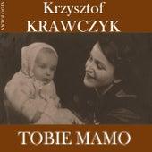 Tobie Mamo (Krzysztof Krawczyk Antologia) by Krzysztof Krawczyk