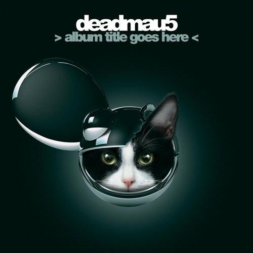 > Album Title Goes Here < von Deadmau5