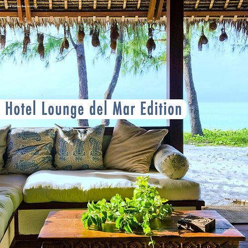 Hotel Lounge del Mar Edition by Various Artists