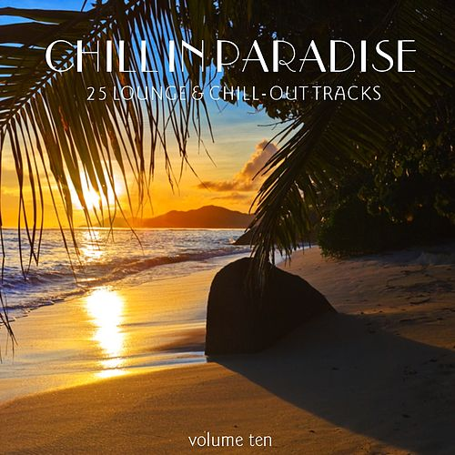 Chill In Paradise, Vol. 10 - 25 Lounge & Chill-Out Tracks by Various Artists