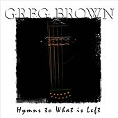 Hymns to What Is Left by Greg Brown