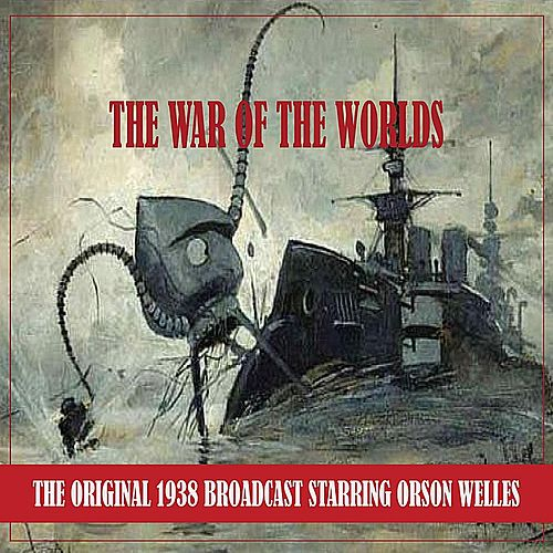 The War of the Worlds (the Original 1938 Broadcast - Remastered) by Orson Welles