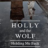 Holding Me Back by Holly and the Wolf
