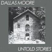 Untold Stories by Dallas Moore