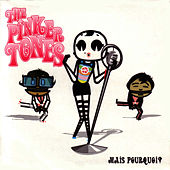 Mais Pourquois? by The Pinker Tones