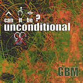 Ep/single Called 'can It Be? Unconditional' by Gbm