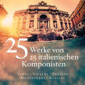 25 Werke von 25 italienischen Komponisten - Verdi - Vivaldi - Puccini - Monteverdi - Rossini von Various Artists
