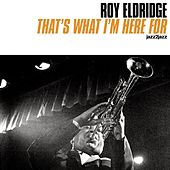 That's What I'm Here For by Roy Eldridge
