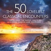 The 50 Loveliest Classical Encounters - Water Music - The Tempest - Ode to Joy - Carmen - Clair de lune - Hallelujah de Various Artists