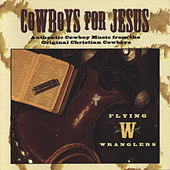 Cowboys For Jesus by Flying W Wranglers