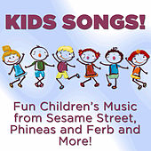 Kids Songs! Fun Children's Music from Sesame Street, Phineas and Ferb and More! by Various Artists