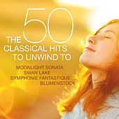 The 50 Classical Hits to Unwind to - Moonlight Sonata - Swan Lake - Symphonie Fantastique - Blumenstück by Various Artists