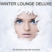 Winter Lounge Deluxe - 30 Ultimative Top Chill Out Tunes von Various Artists
