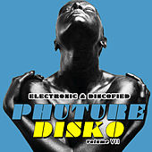 Phuture Disko, Vol. 7 - Electrified & Discofied di Various Artists