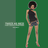 Twice As Nice 3 - Funky Soulful House Music by Various Artists