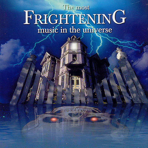 The Most Frightening Music in the Universe by Various Artists
