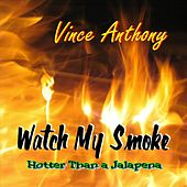 Watch My Smoke by Vince Anthony