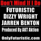 Don't Mind If I Do (feat. Dizzy Wright & Jarren Benton) by Futuristic