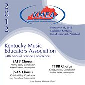 2012 Kentucky Music Educators Association (KMEA): All-State SATB Chorus, All-State SSAA Chorus & All-State TTBB Chorus de Various Artists