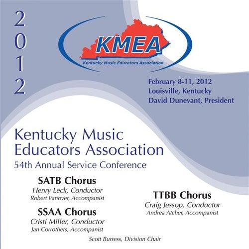 2012 Kentucky Music Educators Association (KMEA): All-State SATB Chorus, All-State SSAA Chorus & All-State TTBB Chorus by Various Artists