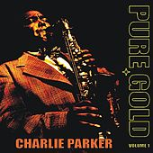 Pure Gold - Charlie Parker, Vol. 1 by Various Artists