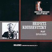 Great Musicians, Great Music: Heiftz and Koussevitzky Play Brahms by Serge Koussevitzky