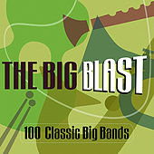 The Big Blast  - 100 Classic Big Bands by Various Artists