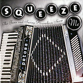 Squeeze Me: The Jazz and Swing Accordion Story by Various Artists