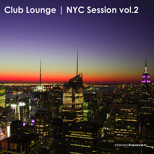 Club Lounge | NYC Session Vol.2 by Various Artists