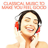 Classical Music To Make You Feel Good de Various Artists