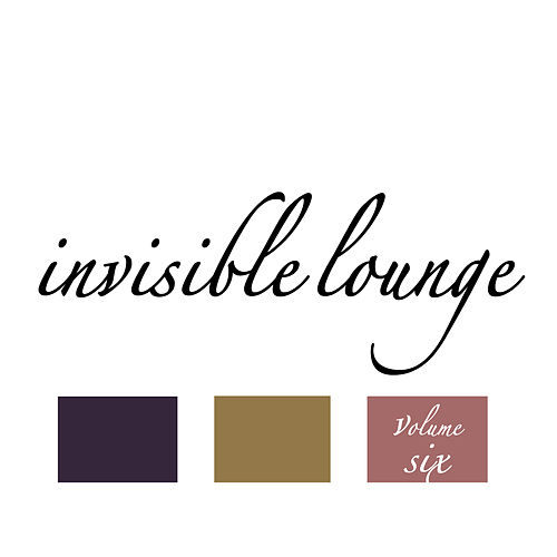 Invisible Lounge Vol. 6 - Finest Chill Out & Lounge Music by Various Artists