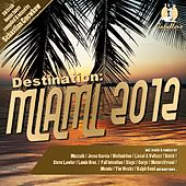 Destination: Miami 2012 by Various Artists