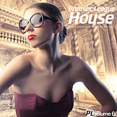 Premier League House, Vol. 6 - 20 House & Electro-House Tracks for your Body & Soul by Various Artists