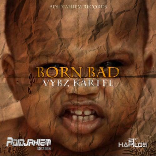 Born Bad - Single by VYBZ Kartel