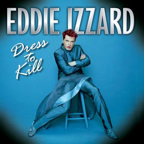 Dress To Kill by Eddie Izzard