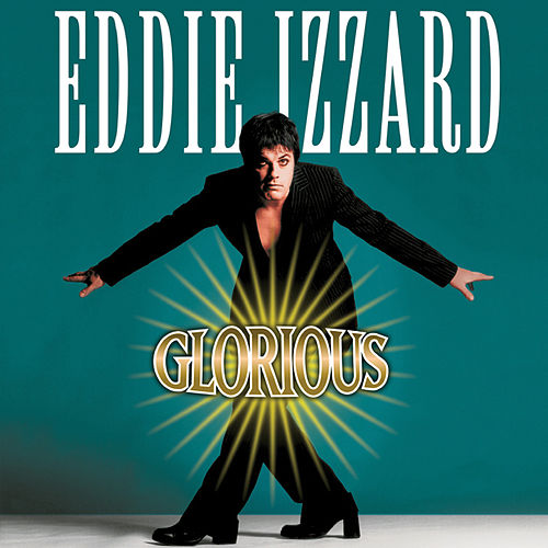 Glorious by Eddie Izzard