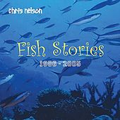 Fish Stories: 1986 - 2005 by Chris Nelson