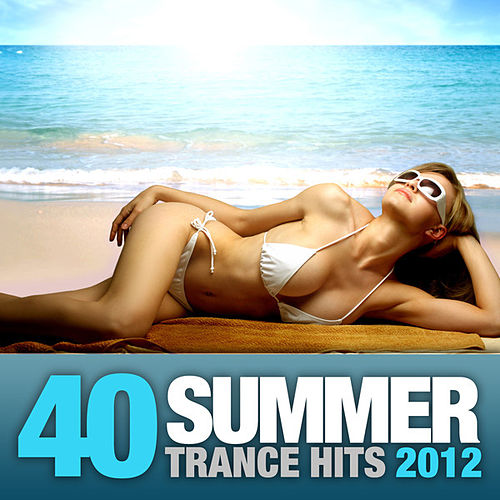 40 Summer Trance Hits 2012 by Various Artists