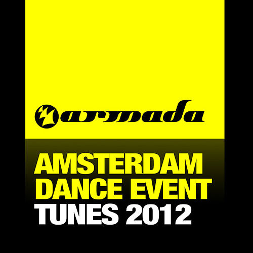 Armada's Amsterdam Dance Event Tunes 2012 by Various Artists