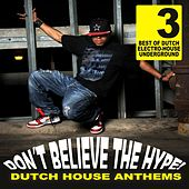 Don't Believe The Hype Vol. 3 - Dutch House Anthems by Various Artists