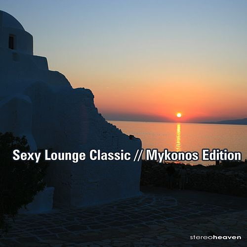 Sexy Lounge Classic // Mykonos Edition // by Various Artists