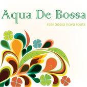 Aqua De Bossa - Real Bossa Nova Roots von Various Artists
