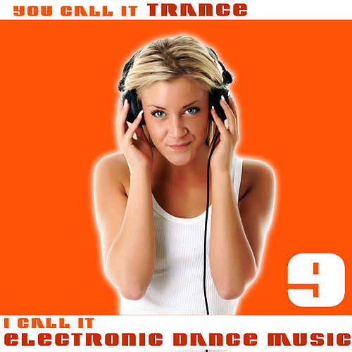 You Call It Trance, I Call It Electronic Dance Music 9 by Various Artists