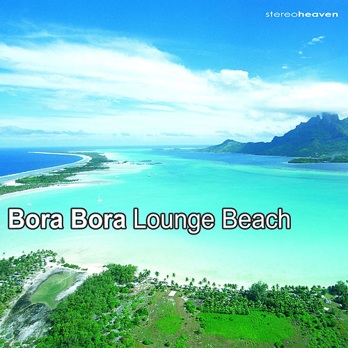 Bora Bora Lounge Beach by Various Artists